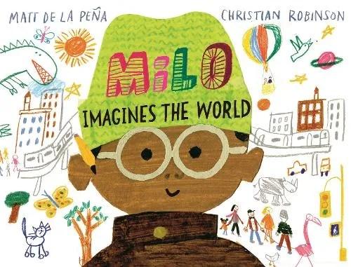 Milo Imagines The World by Matt de la Pena ill. Christian Robinson