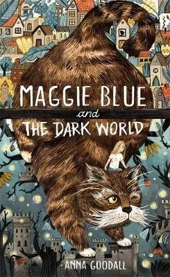 Maggie Blue and the Dark World by Anna Goodall