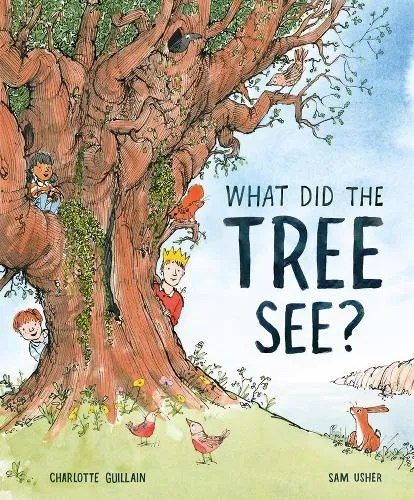 What Did The Tree See? by Charlotte Guillain ill. Sam Usher