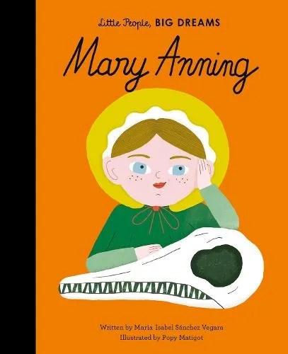 Mary Anning – Little People, BIG DREAMS 58 by Maria Isabel Sanchez Vegara ill. Popy Matigot