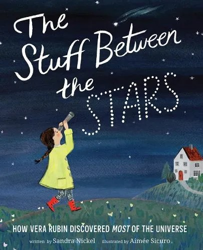The Stuff Between the Stars: How Vera Rubin Discovered Most of the Universe by Sandra Nickel ill. Aimee Sicuro