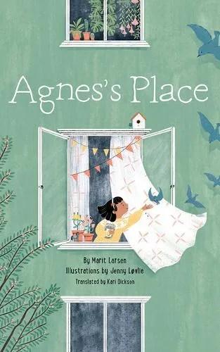 Agnes's Place by Marit Larsen ill. Jenny Lovlie tr. Kari Dickson