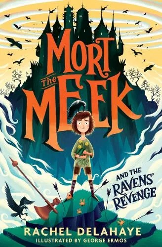 Mort the Meek and the Ravens' Revenge – Mort the Meek by Rachel Delahaye ill. George Ermos