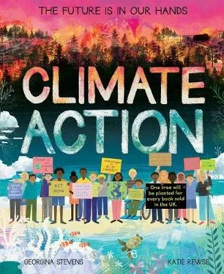 Climate Action: The future is in our hands by Georgina Stevens ill. Katie Rewse