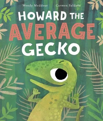 Howard the Average Gecko by Wendy Meddour ill. Carmen Saldana