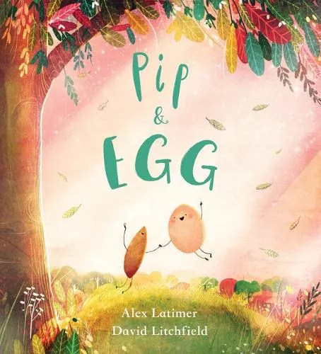 Pip and Egg by Alex Latimer ill. David Litchfield