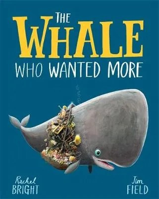 The Whale Who Wanted More by Rachel Bright ill. Jim Field