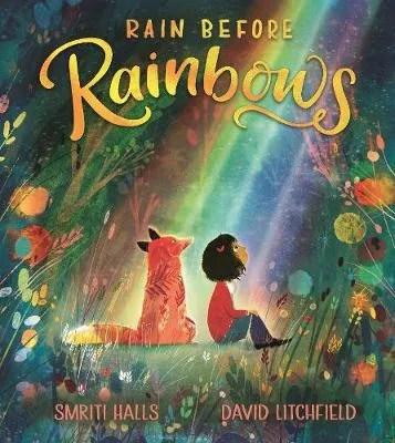 Rain Before Rainbows by Smriti Halls ill. David Litchfield