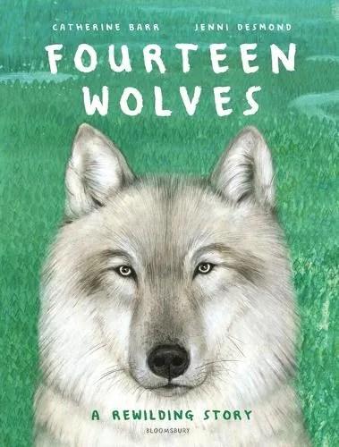 Fourteen Wolves: A Rewilding Story by Catherine Barr ill. Jenni Desmond
