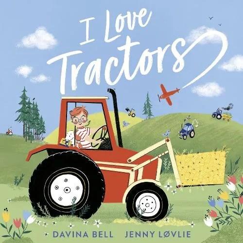 II Love Tractors! by Davina Bell ill. Jenny Lovlie