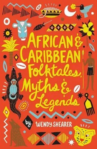 African and Caribbean Folktales, Myths and Legends – Wendy Shearer