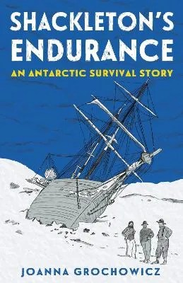 Shackleton's Endurance: An Antarctic Survival Story by Joanna Grochowicz
