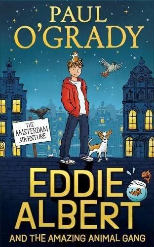 The Amsterdam Adventure – Eddie Albert and the Amazing Animal Gang by Paul O'Grady