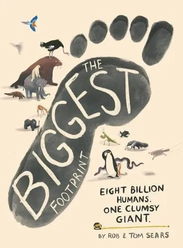 The Biggest Footprint: Eight billion humans. One clumsy giant. by Rob and Tom Sears