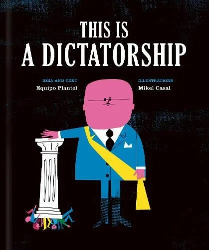This is a Dictatorship by Equipo Plantel ill. Mikel Casal tr. Lawrence Schimel (translator)