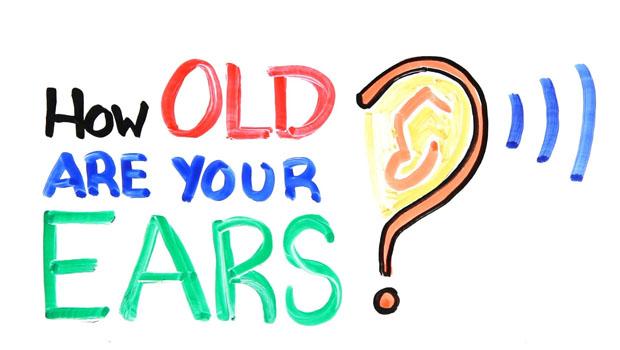 Qual a idade dos seus ouvidos?