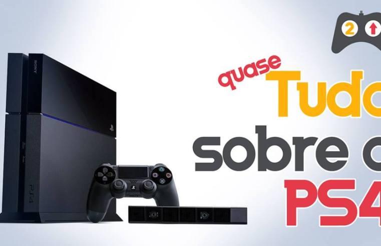 (Quase) Tudo sobre o Playstation 4