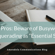 "PR Pros: Beware of Busywork Masquerading as ""Essential Skills"""