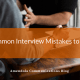 6 Common Interview Mistakes to Avoid