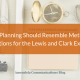 Client Planning Should Resemble Meticulous Preparations for the Lewis and Clark Expedition