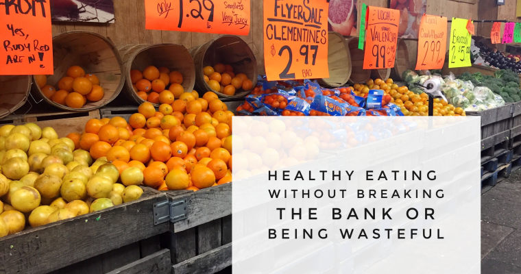 How We Eat Healthier Without Breaking The Bank or Having Lots of Waste
