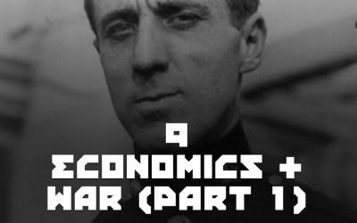 #9 – Economics & War Pt 1