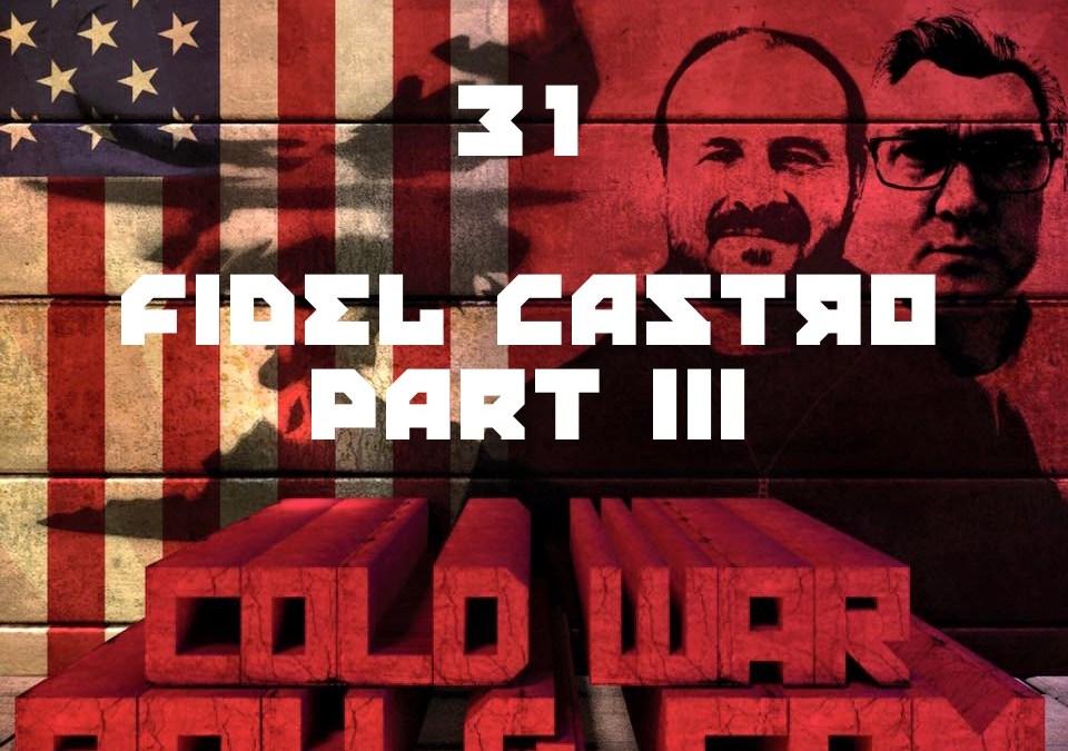 #31 – Fidel Castro Part 3