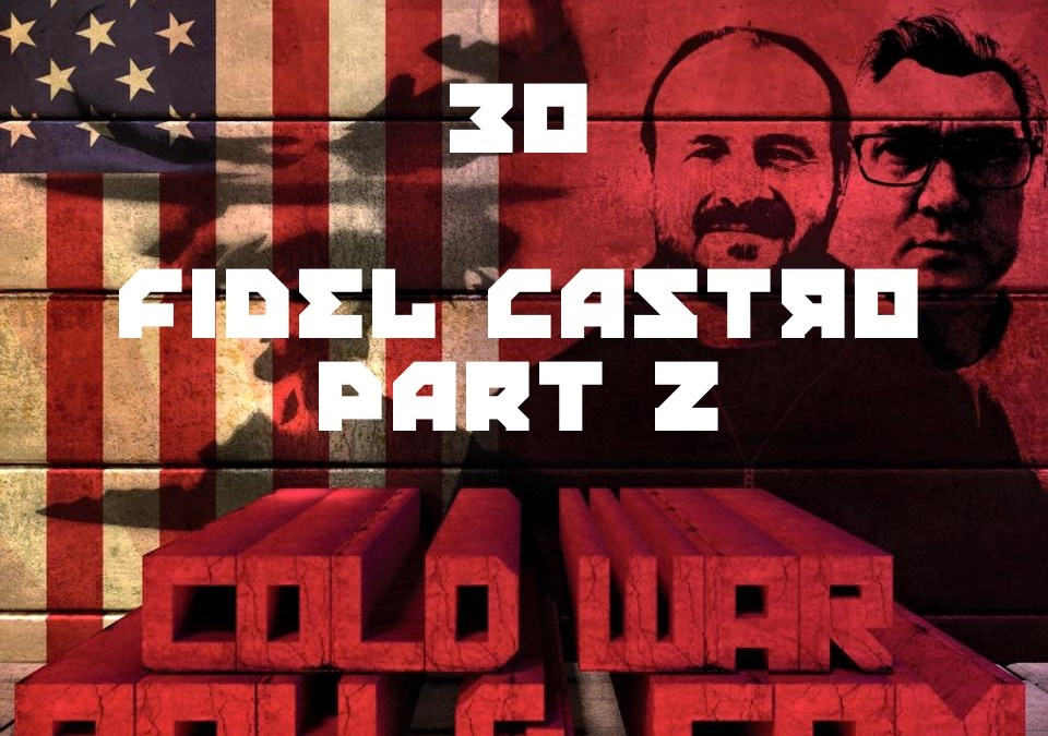 #30 – Fidel Castro Part 2
