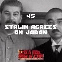 #45 - Stalin Agrees On Japan