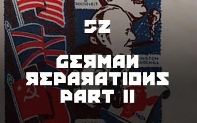 #52 – German Reparations Part II