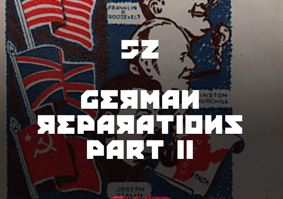 #52 – German Reparations Part II