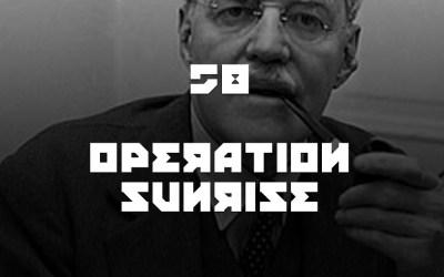 #58 – Operation Sunrise