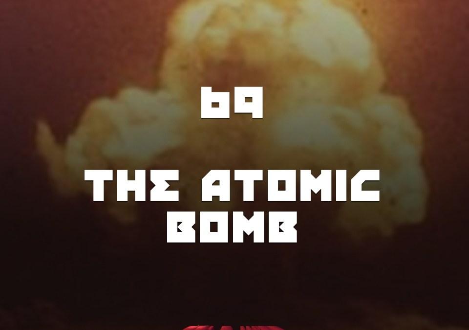#69 – The Atomic Bomb