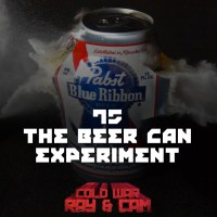 #75 - The Beer Can Experiment