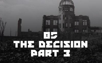#85 – The Decision Part 3