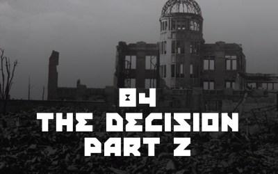 #84 – The Decision Part 2