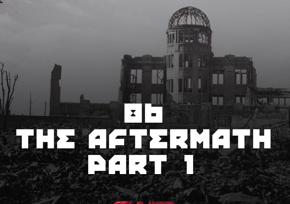 #86 – The Aftermath Part 1