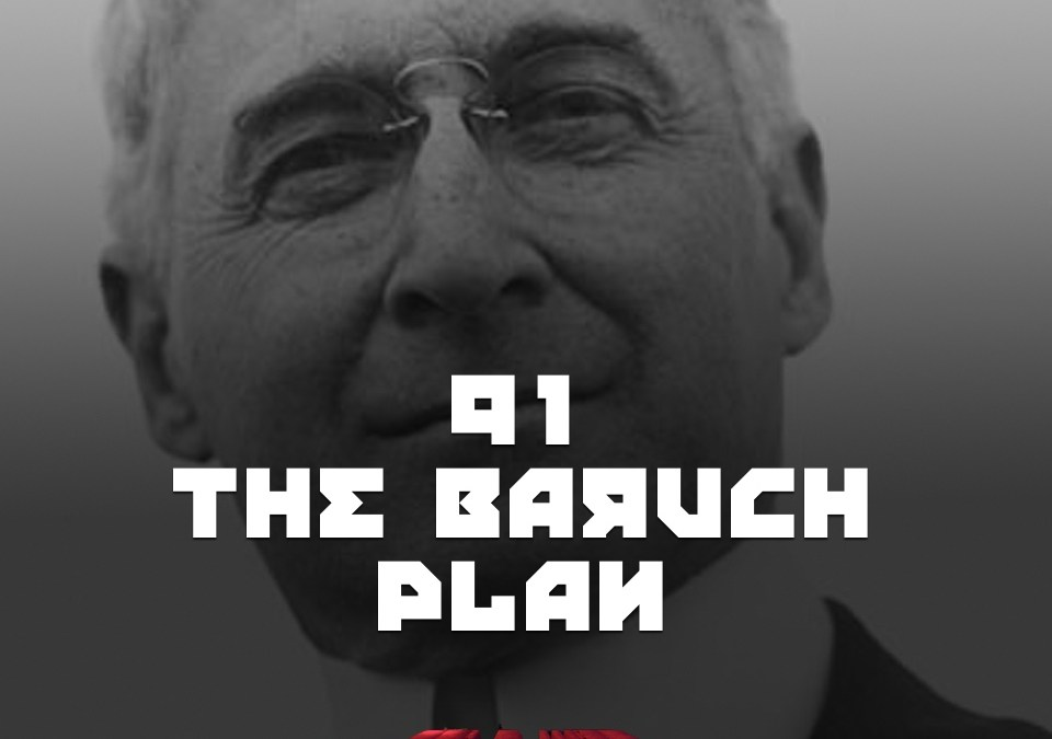#91 – The Baruch Plan