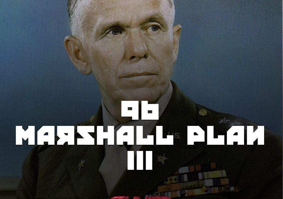 #96 – Marshall Plan III