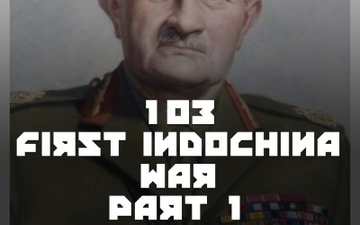 #103 – The First Indochina War (Part I)