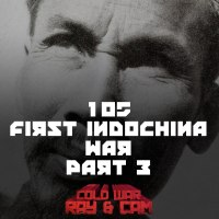 #105 - The First Indochina War (Part III)