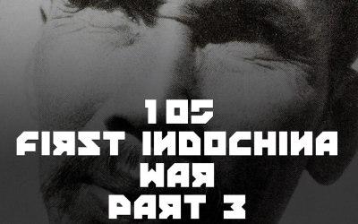 #105 – The First Indochina War (Part III)