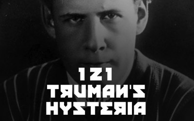 #121 – Truman's Hysteria
