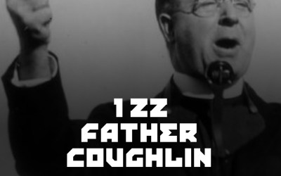 #122 – Father Charles Coughlin