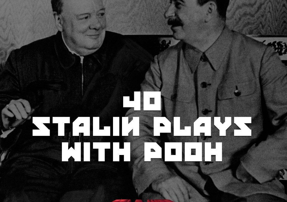 #40 – Stalin Plays With Pooh