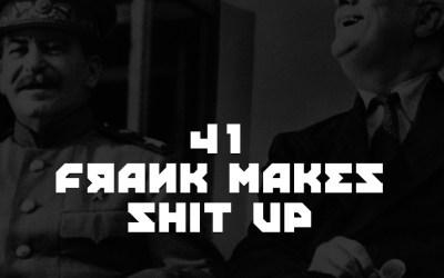 #41 – Frank Makes Shit Up