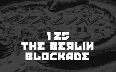 #125 – The Berlin Blockade