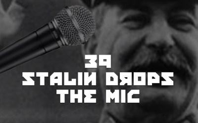 #39 – Stalin Drops The Mic