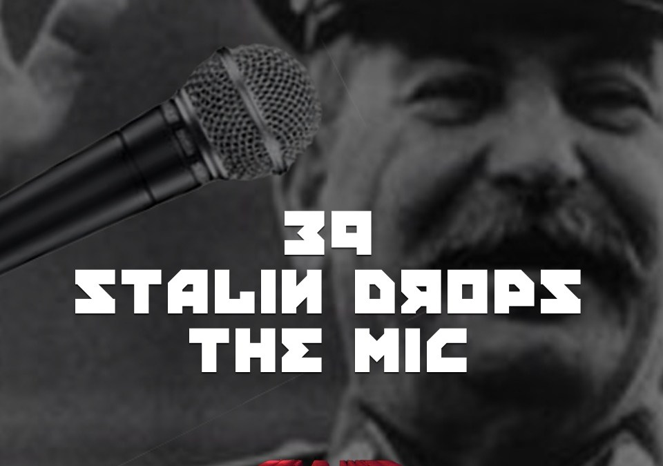 #39 – Stalin Drops The Mic