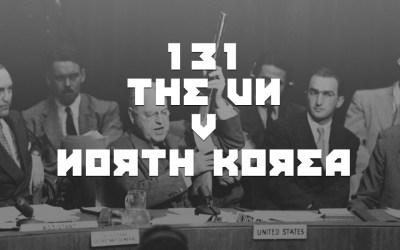 #131 – THE UN v NORTH KOREA